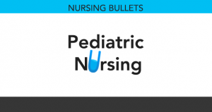 Nursing Bullets: Pediatric Nursing Reviewer – 40 Bullets