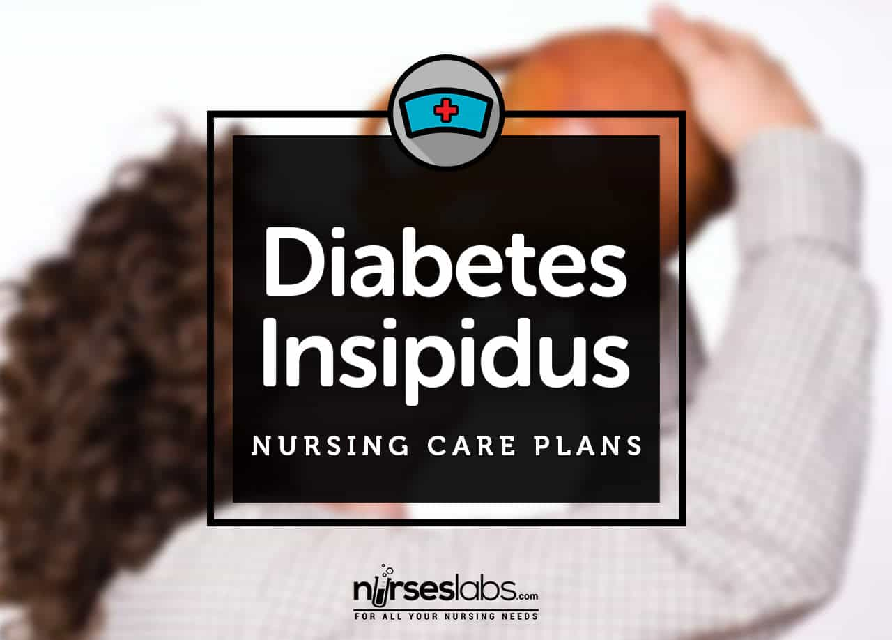 3 Diabetes Insipidus Nursing Care Plans Nurseslabs