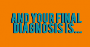 And Your Final Diagnosis Is…