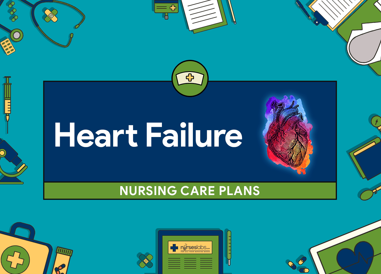 16+ Heart Failure Nursing Care Plans • Nurseslabs