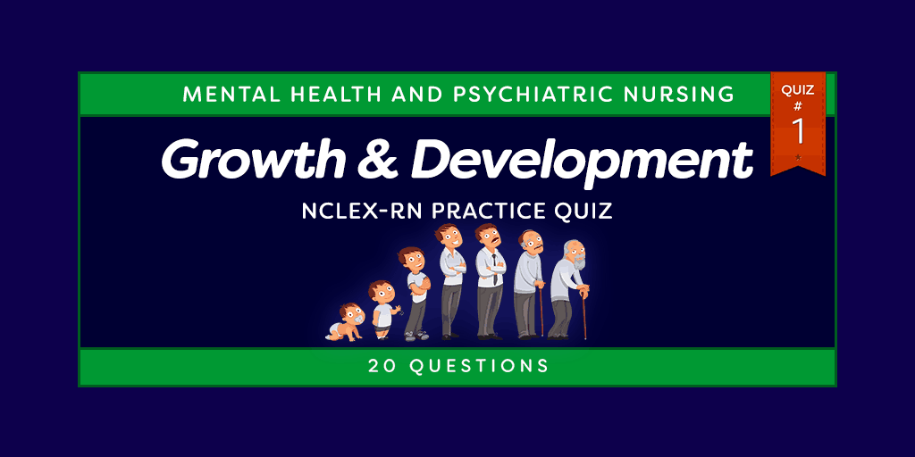 Growth and Development NCLEX-RN Practice Quiz #1 (20 Questions)