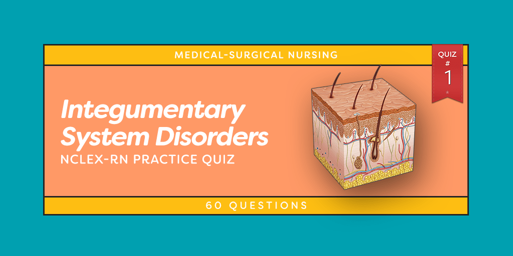 Integumentary System Disorders NCLEX Practice Quiz #1 (60 Questions ...