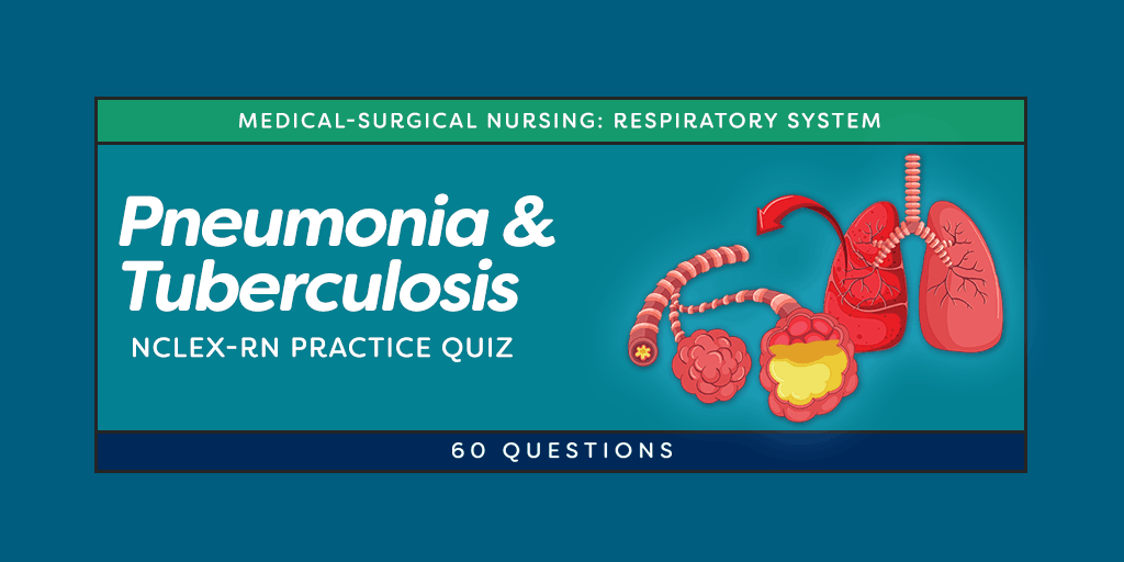 pneumonia and tuberculosis nclex practice quiz  60