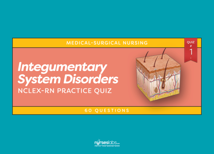 Quiz #1: Integumentary System Disorders NCLEX Practice Exam (60 Questions)