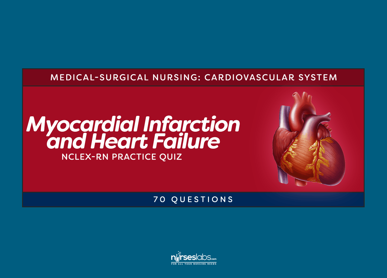 Myocardial Infarction and Heart Failure NCLEX-RN Practice Quiz (70 Questions )