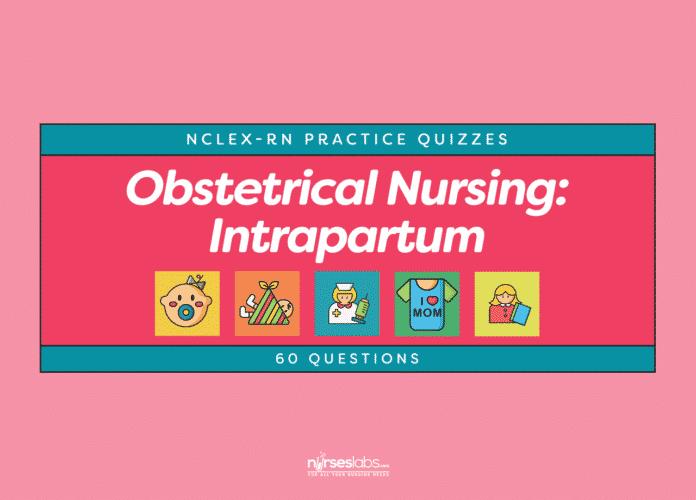Obstetrical Nursing: Intrapartum NCLEX-RN Practice Quiz (60 Questions)