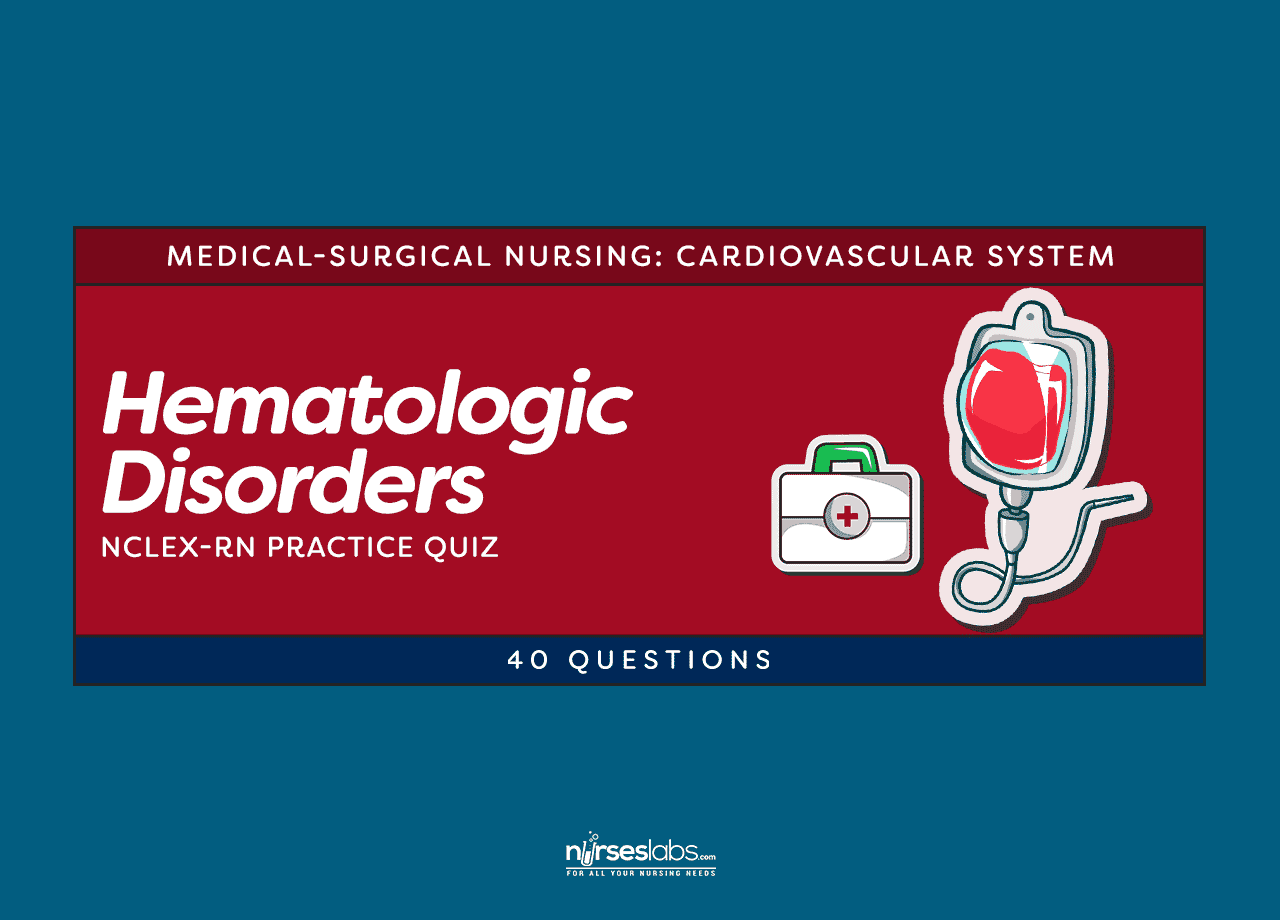 Hematologic Disorders NCLEX-RN Practice Quiz (40 Questions)