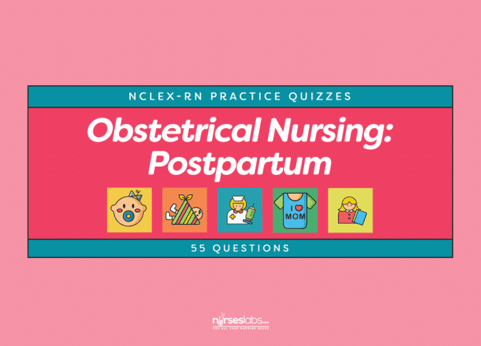 Obstetrical Nursing: Postpartum NCLEX-RN Practice Quiz (55 Questions)