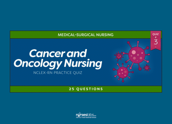 Cancer and Oncology Nursing NCLEX Practice Quiz #3 (25 Questions)