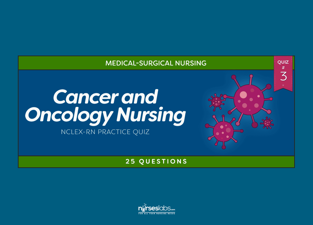 Cancer and Oncology Nursing NCLEX Practice Quiz #3 (25 Questions) •  Nurseslabs