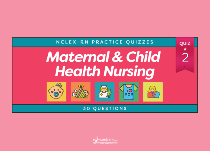 Maternal and Child Health Nursing Practice Quiz #2 (30 Questions)