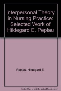 Interpersonal Theory in Nursing Practice: Selected Works of Hildegard E. Peplau