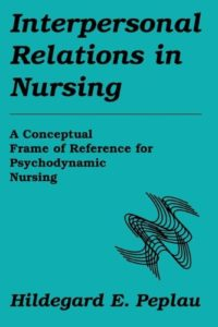 Interpersonal Relations In Nursing: A Conceptual Frame of Reference for Psychodynamic Nursing