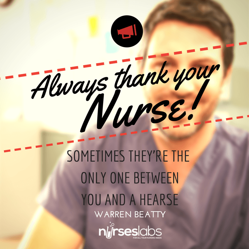 #16 Always thank your nurse. Sometimes they're the only one between you and a hearse. – Warren Beatty