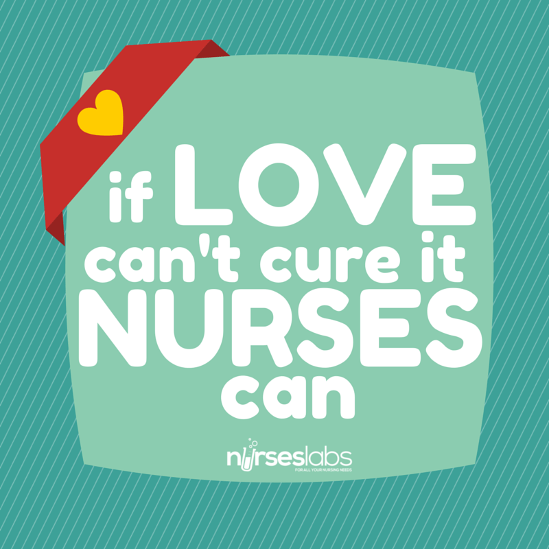 funny nurse quote #20 If love can't cure it, nurses can. – Unknown