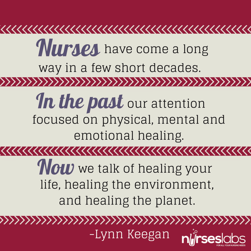 #23 Nurses have come a long way in a few short decades. In the past our attention focused on physical, mental and emotional healing. Now we talk of healing your life, healing the environment, and healing the planet. – Lynn Keegan