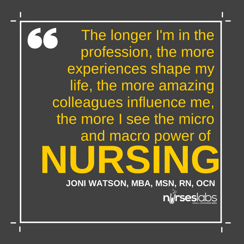 #30 The longer I'm in the profession, the more experiences shape my life, the more amazing colleagues influence me, the more I see the micro and macro power of nursing. – Joni Watson, MBA, MSN, RN, OCN