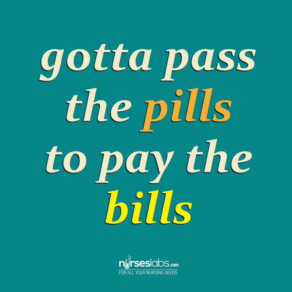 Funny nurse quote: gotta pass the pills to pay the bills
