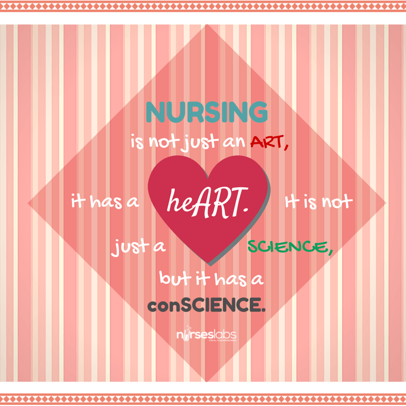 #11 Nursing is not just an ART, it has a heART. Nursing is not just a SCIENCE, but it has a conSCIENCE – Anonymous