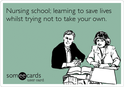 nursing school learning to save lives whilst trying not to take your own 95 funny nursing ecards and memes \u2022 nurseslabs