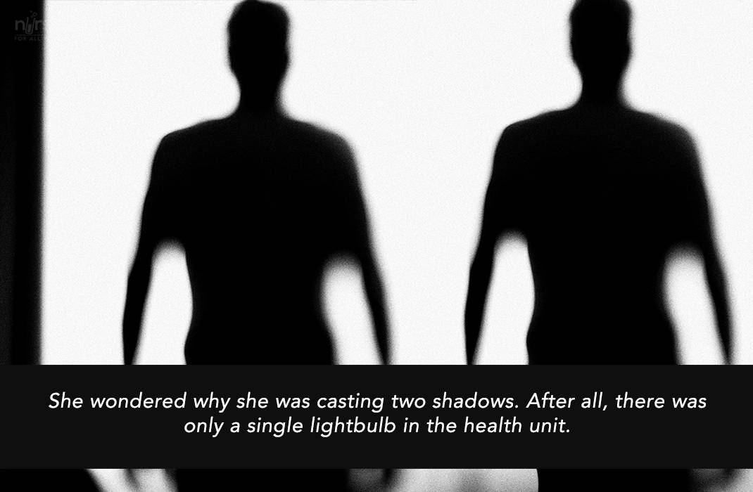 She wondered why she was casting two shadows. After all, there was only a single lightbulb in the health unit.