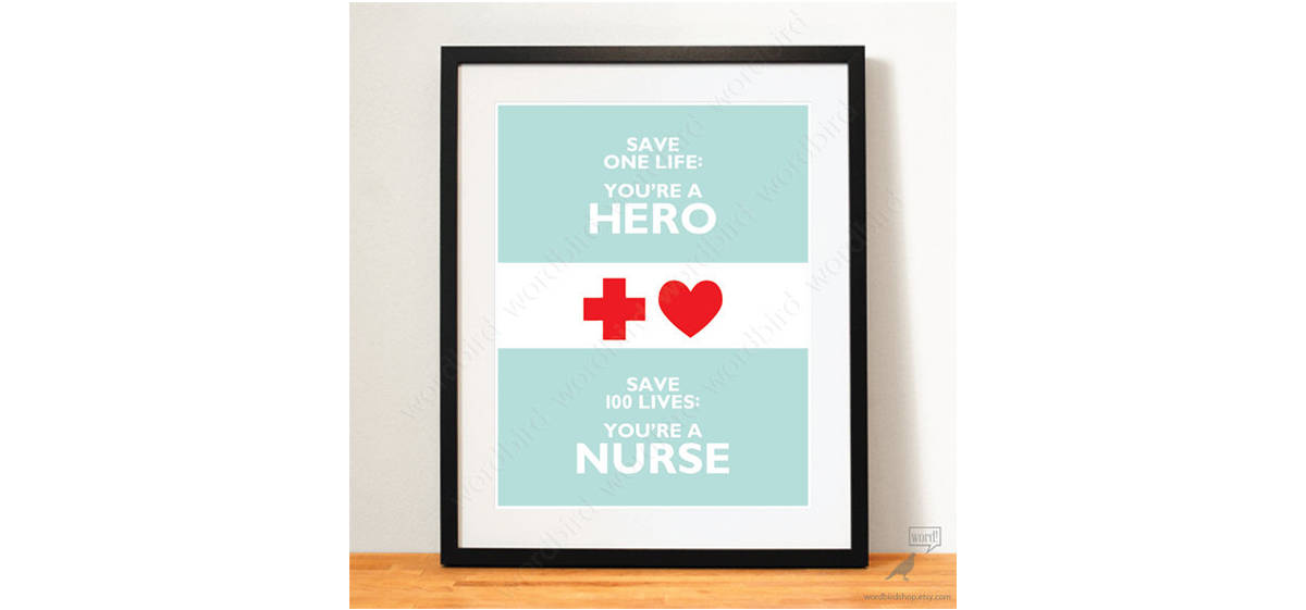 Nurses Are Heroes What A Great Way To Show This Via Poster That Says Save One Life You Hero 100 Lives Nurse