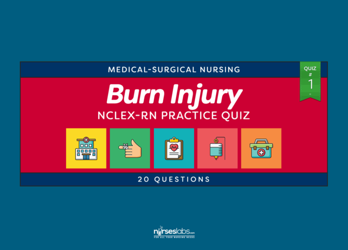 Burn Injury Nursing Management NCLEX Practice Quiz #1 (20 Questions)