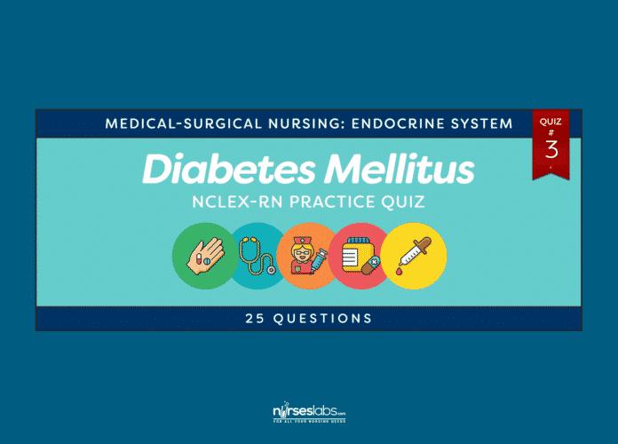 Diabetes Mellitus NCLEX-RN Practice Quiz #3 (25 Questions) - Nurseslabs