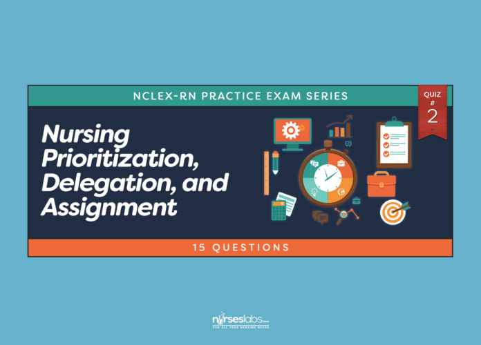 -Nursing Prioritization, Delegation and Assignment NCLEX Practice Quiz #2 (15 Questions)