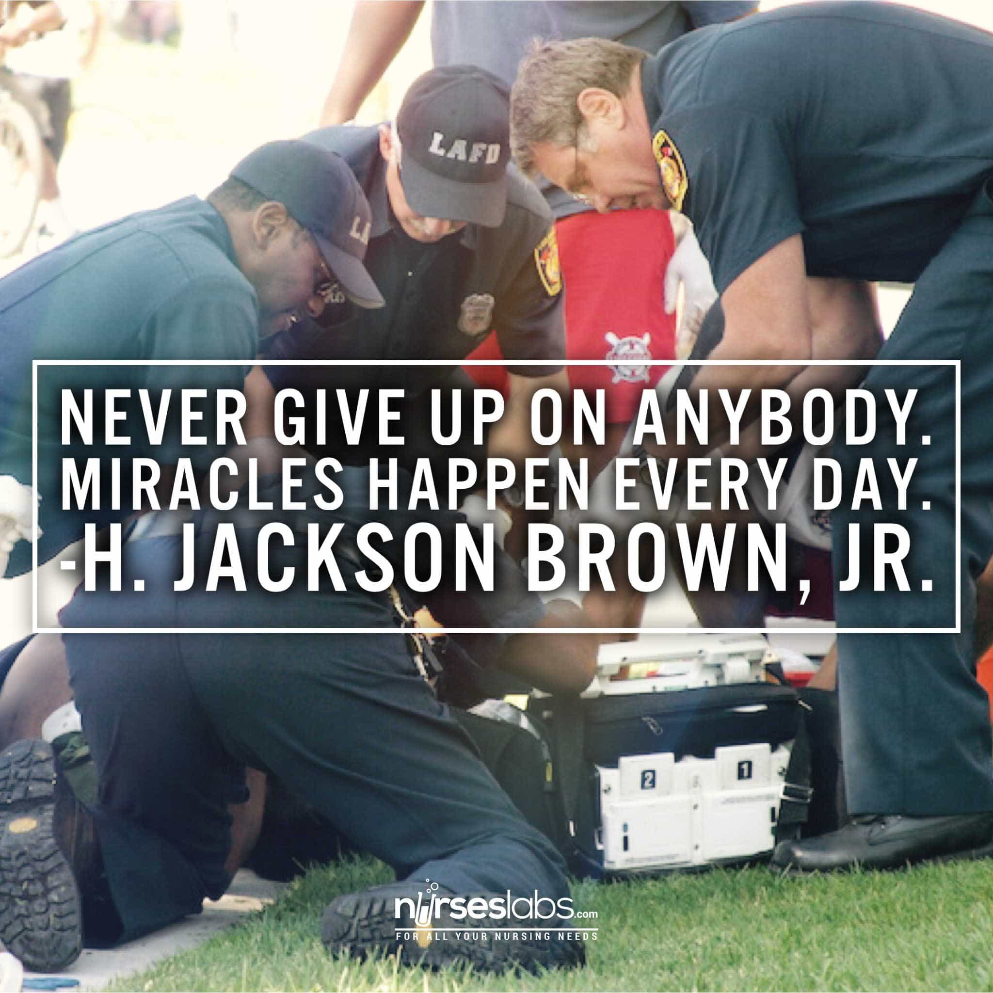 Never give up on anybody. Miracles happen every day. - H. Jackson Brown, Jr.