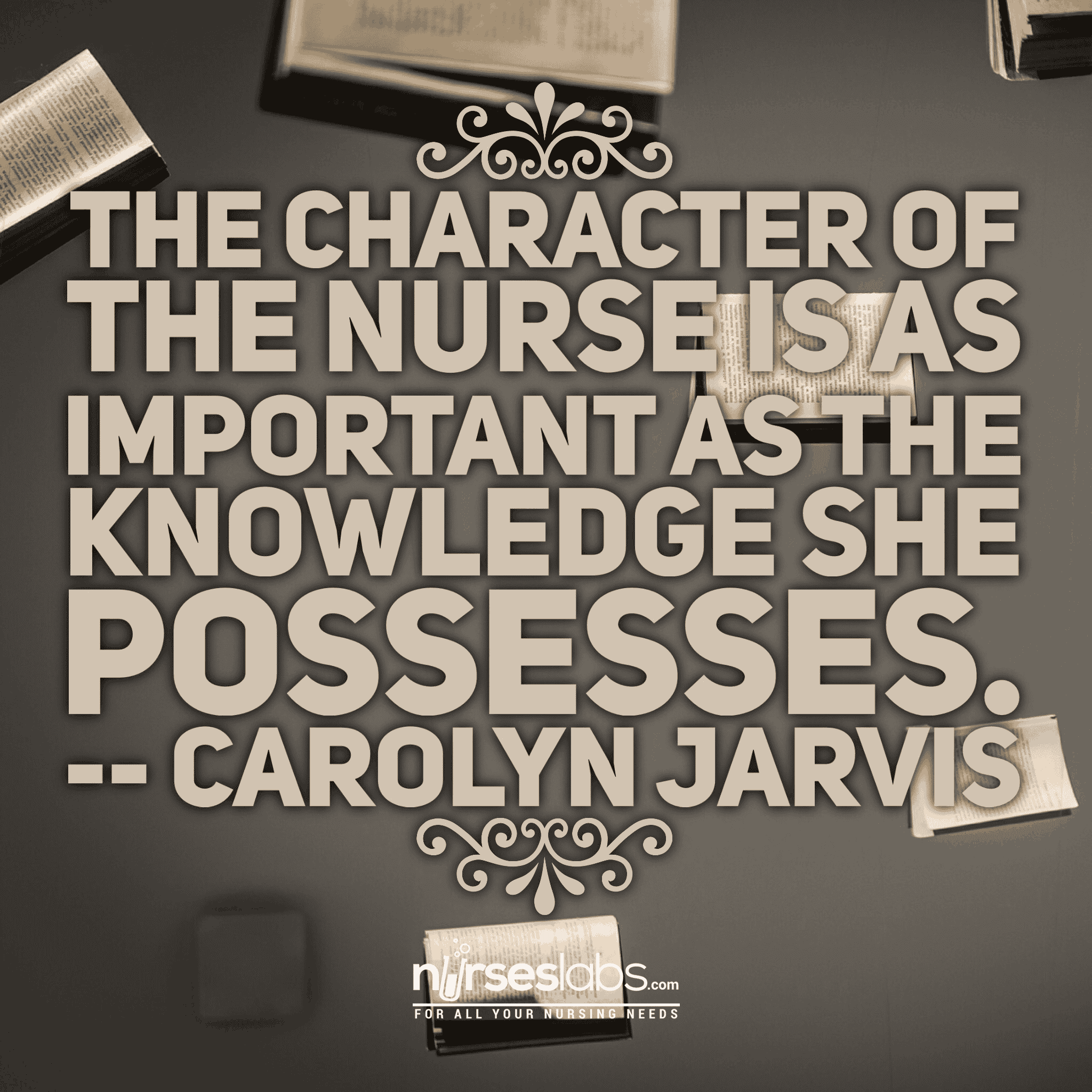 The character of the nurse is as important as the knowledge she possesses.