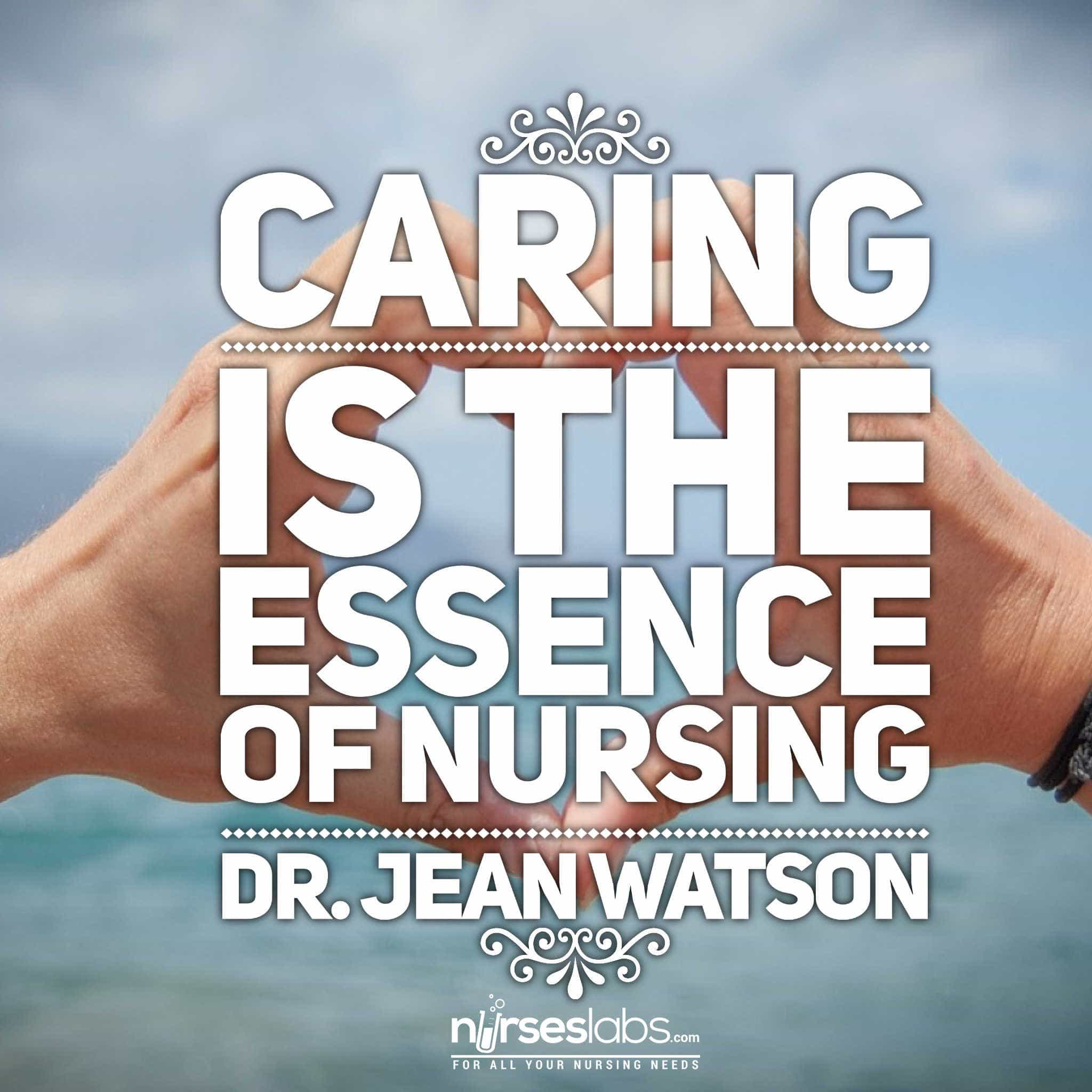 Caring is the essence of nursing. -Dr. Jean Watson
