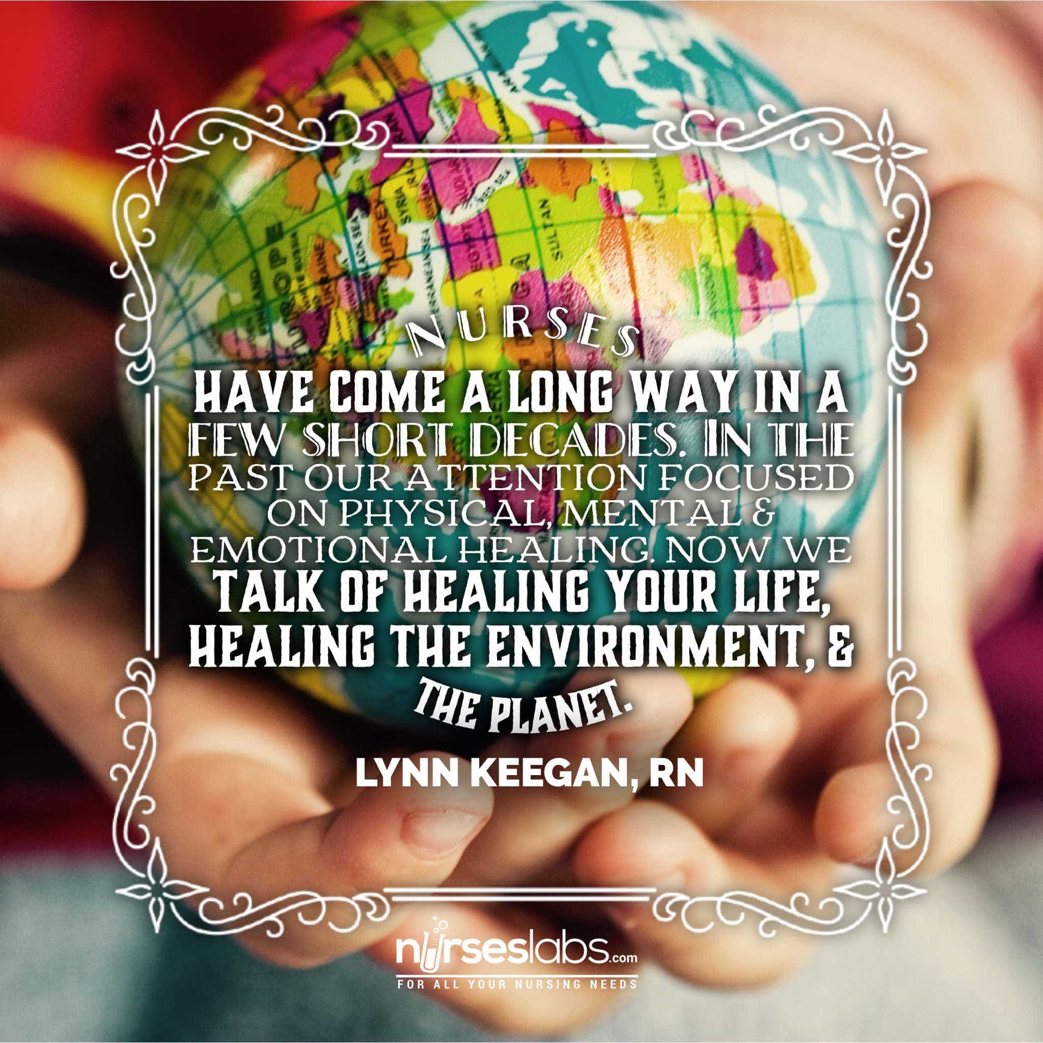 Nurses have come a long way in a few short decades. In the past our attention focused on physical, mental & emotional healing. Now we talk of healing your life, healing the environment, & the planet.
