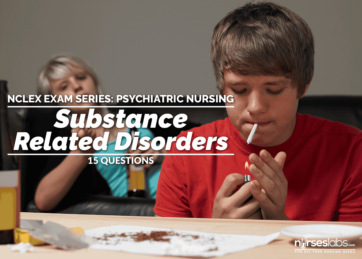 substancerelated disorders nclex exam review 15 questions