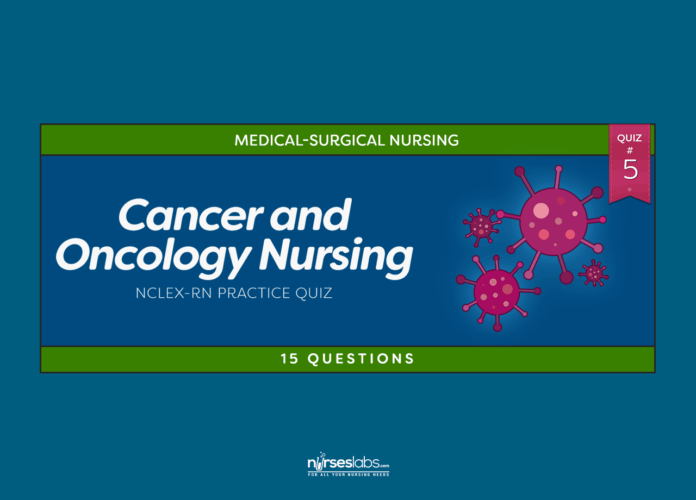 Cancer and Oncology Nursing NCLEX Practice Quiz #5 (15 Questions)