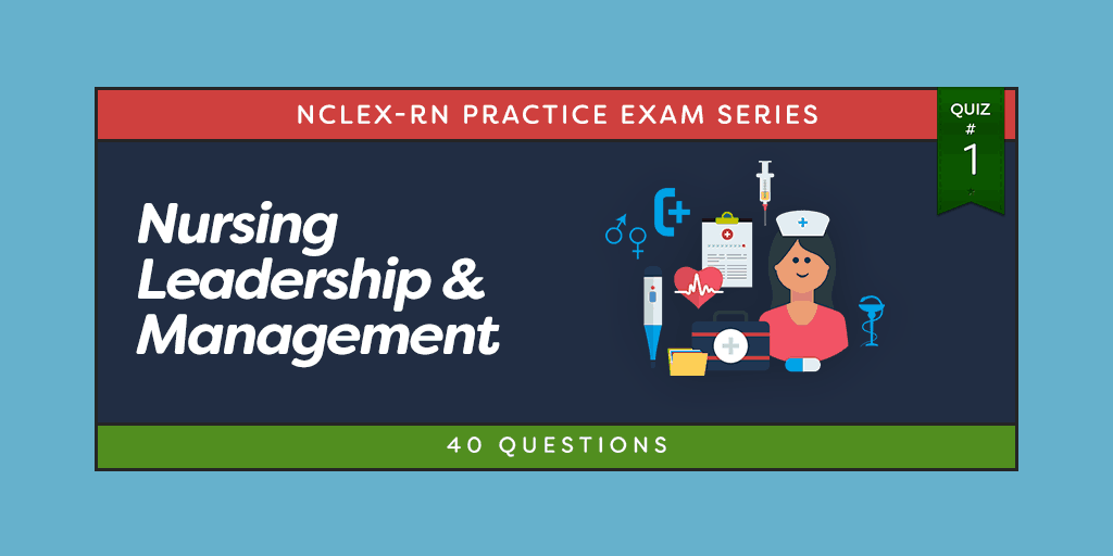 Nursing Leadership & Management NCLEX Practice Quiz #1 (40 Questions