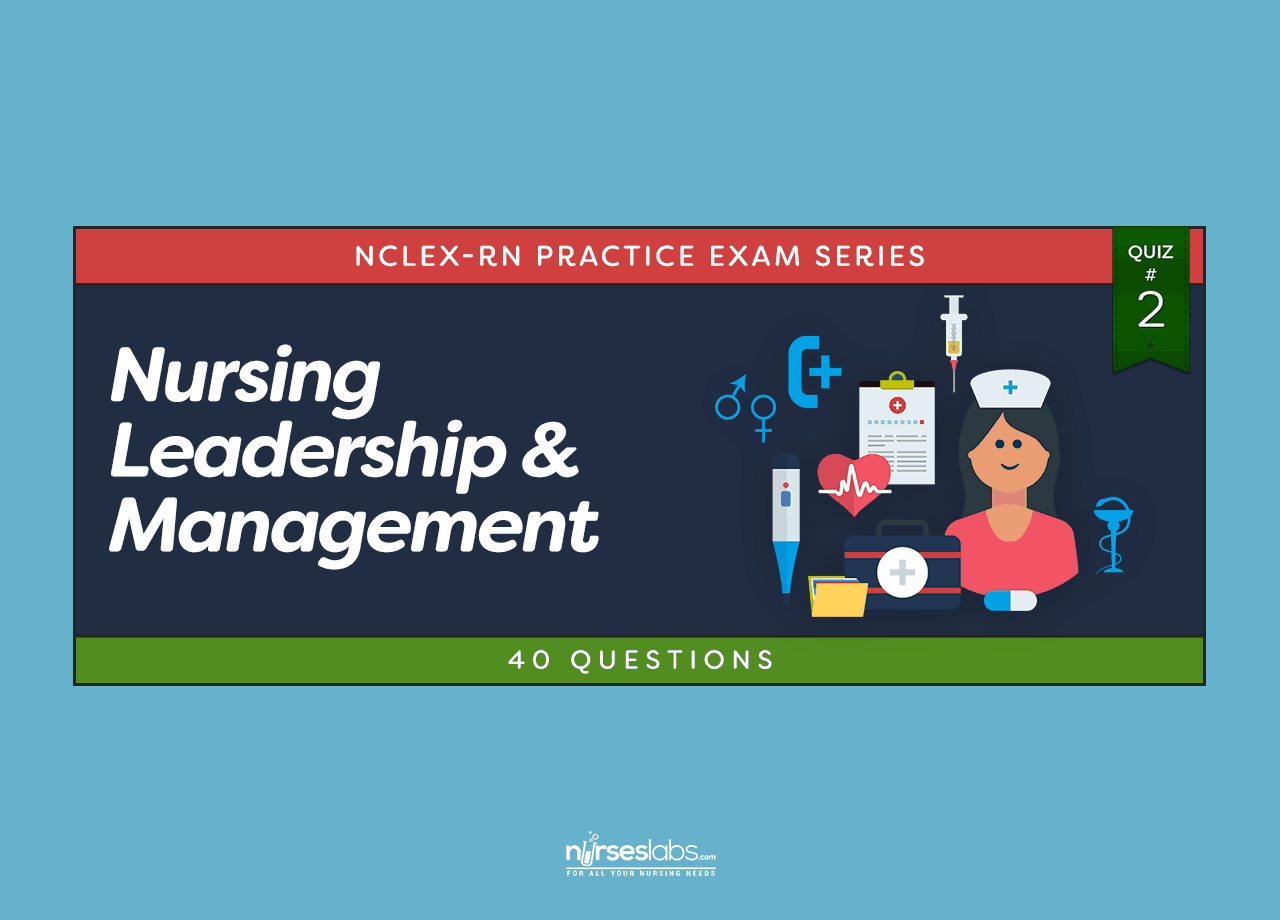 nursing leadership management nclex practice quiz  nursing leadership management nclex practice quiz 2 40 questions nurseslabs