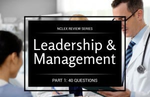 Nursing Leadership & Management NCLEX Practice Quiz 1 (40 Items)