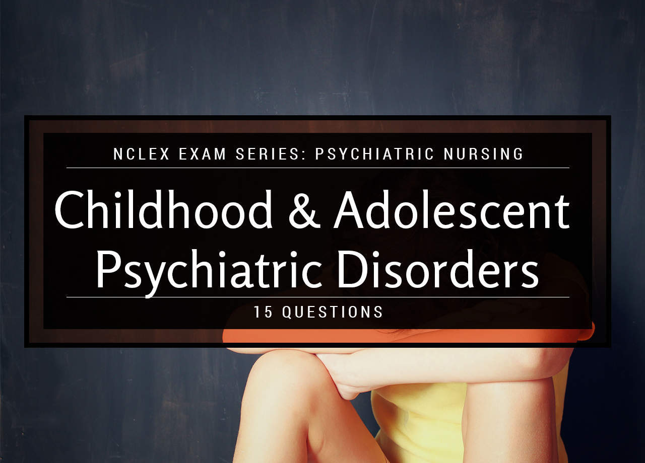 Childhood and Adolescent Psychiatric Disorders Practice Quiz (15