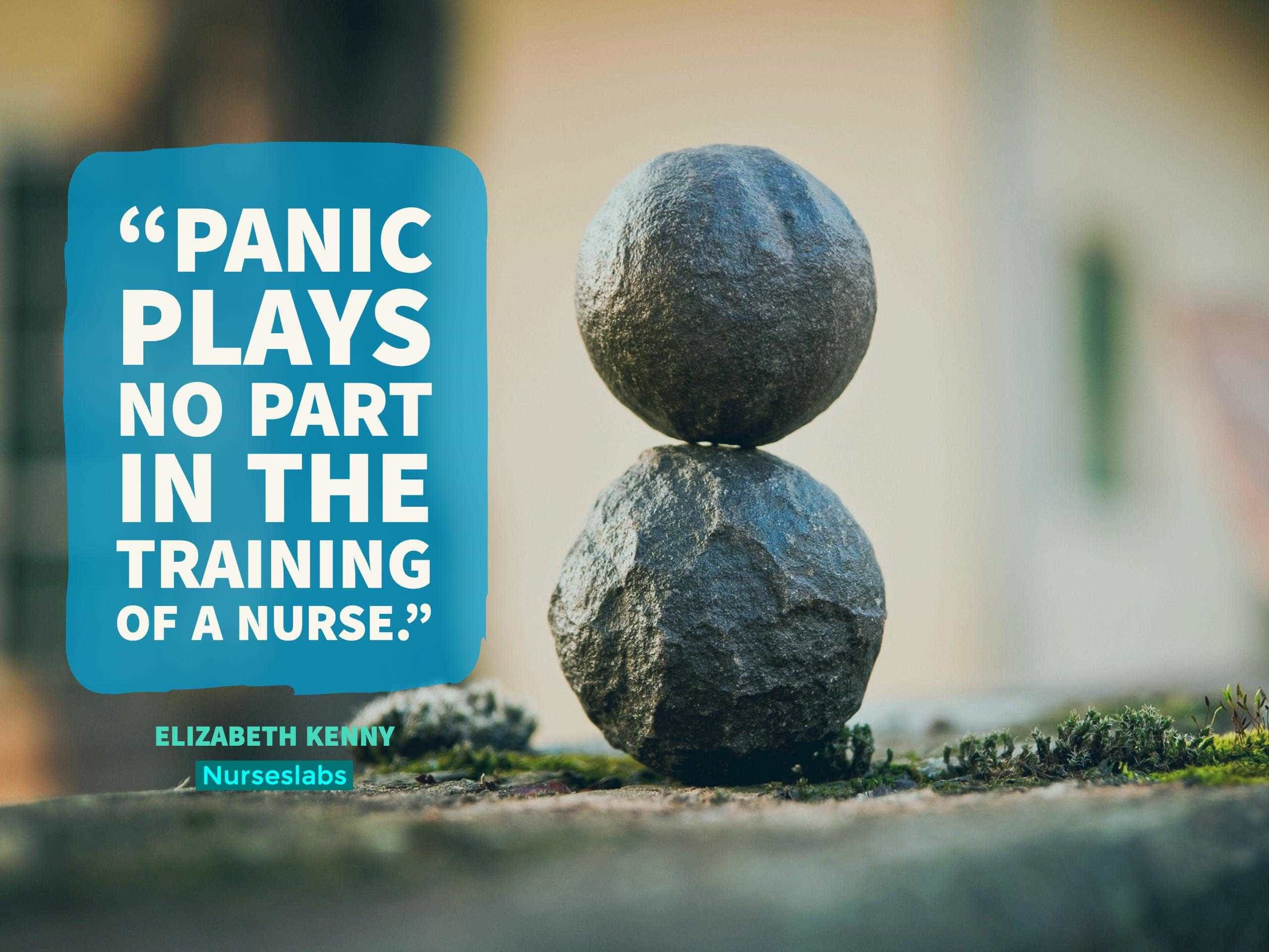 """Panic plays no part in the training of a nurse."" – Elizabeth Kenny"