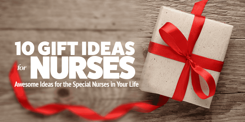10 Gift Ideas For The Special Nurses In Your Life