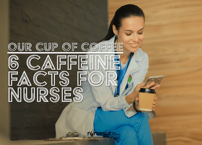 Our Cup of Coffee: 6 Caffeine Facts for Nurses