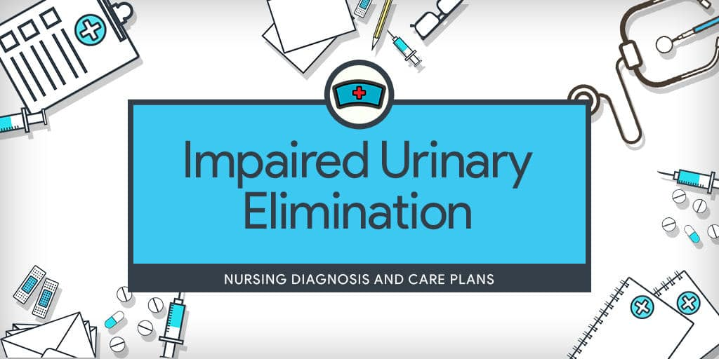 Impaired Urinary Elimination - Nursing Diagnosis & Care ...