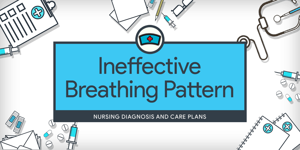 Ineffective Breathing Pattern - Nursing Diagnosis & Care ...