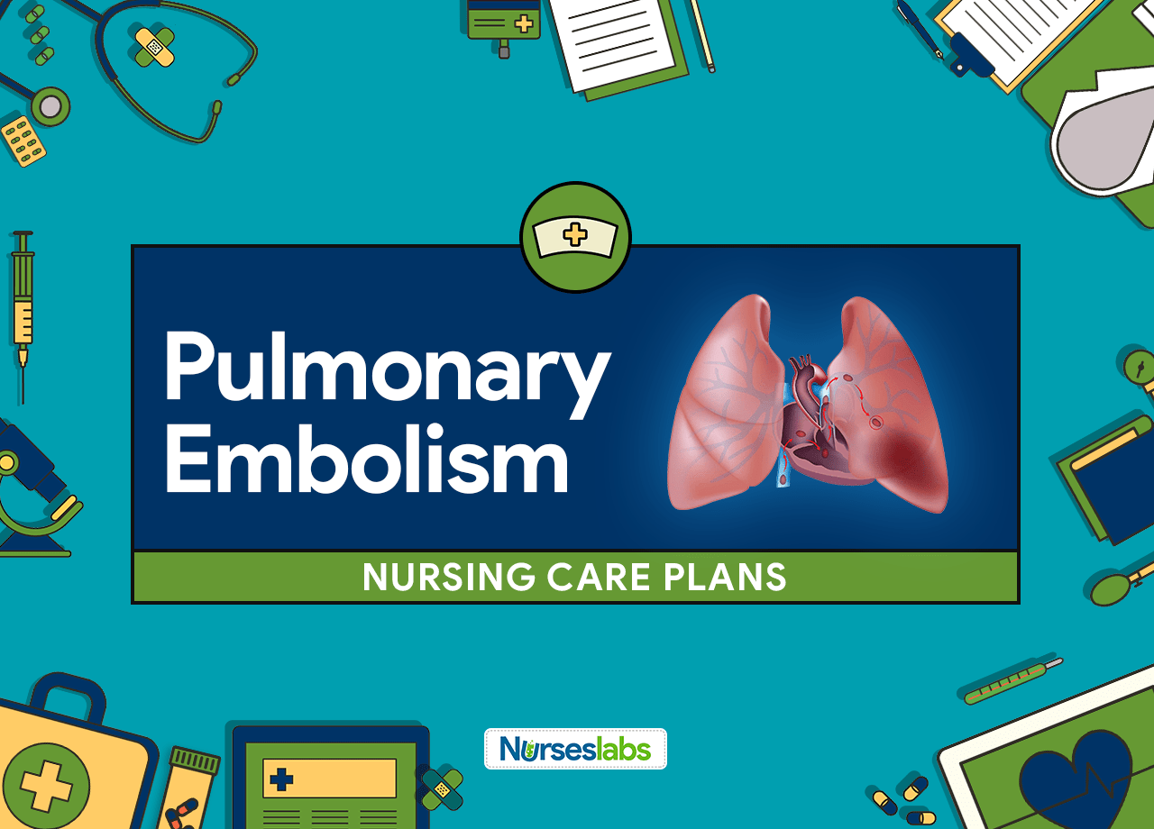 4 Pulmonary Embolism Nursing Care Plans - Nurseslabs
