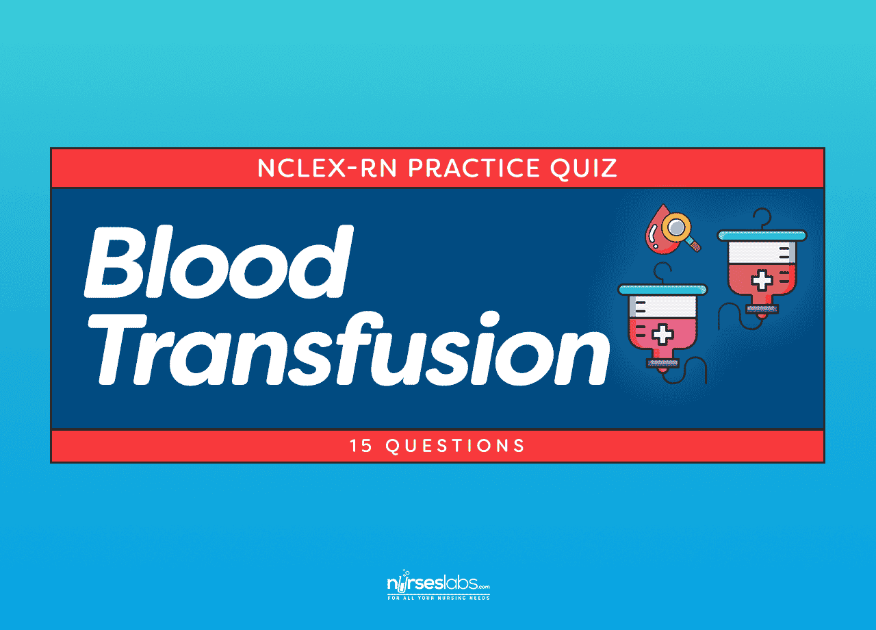 Blood Transfusion NCLEX Practice Quiz (15 Items) - Nurseslabs