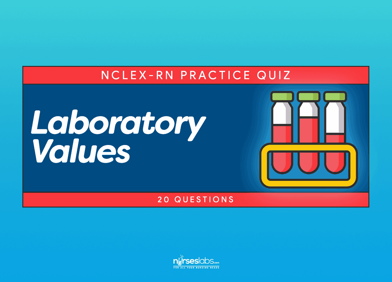 Laboratory Values NCLEX Practice Quiz (20 items) - Nurseslabs