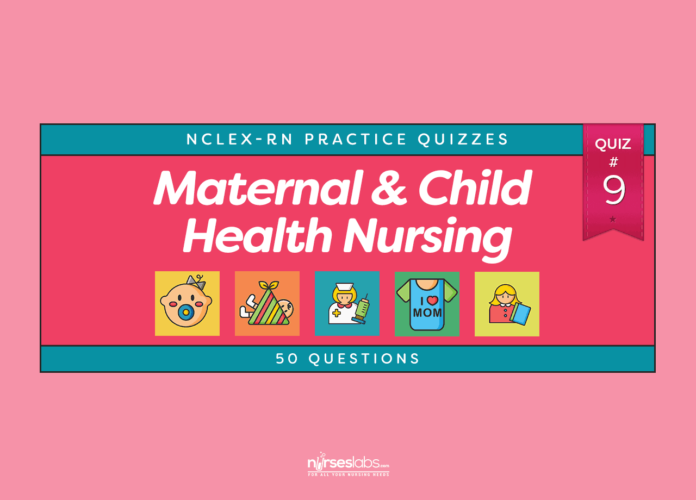Maternal and Child Health Nursing Practice Quiz #9 (50 Questions)