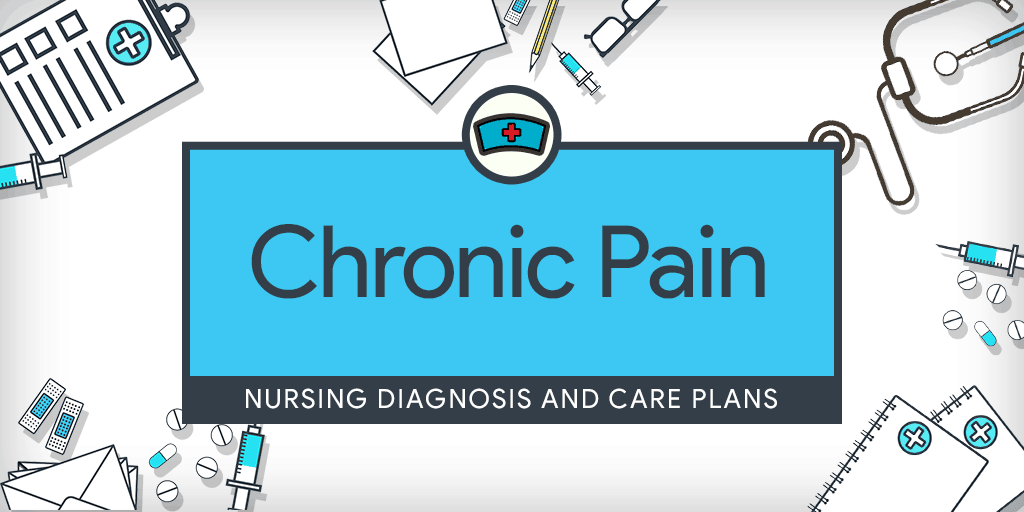 Chronic Pain – Nursing Diagnosis & Care Plan - Nurseslabs