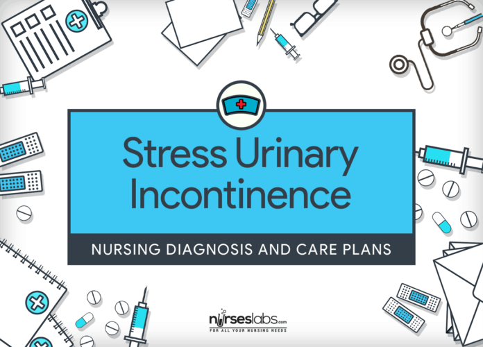 Stress Urinary Incontinence – Nursing Diagnosis & Care Plan - Nurseslabs